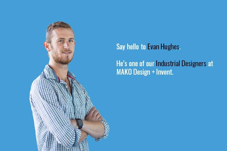 Evan Hughes, a Industrial Design Specialist at Mako Design + Invent.