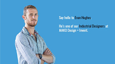 A Day in the Life of an Industrial Designer: Featuring Mako Design's Evan Hughes